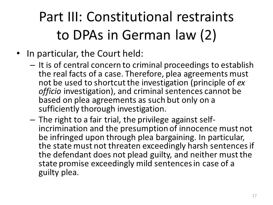 Part III: Constitutional restraints to DPAs in German law (2) In particular, the Court held: – It is of central concern to criminal proceedings to establish the real facts of a case.