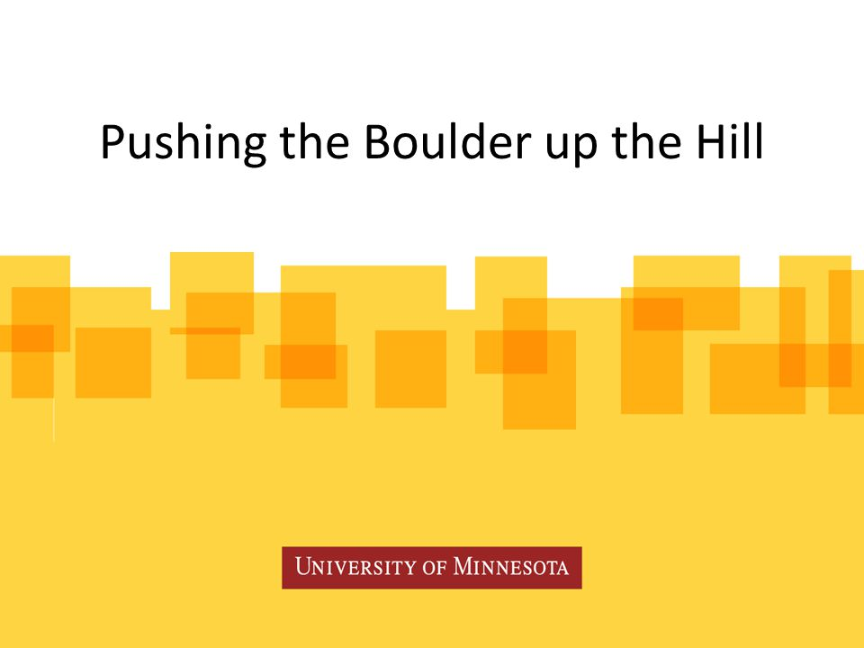 Pushing the Boulder up the Hill