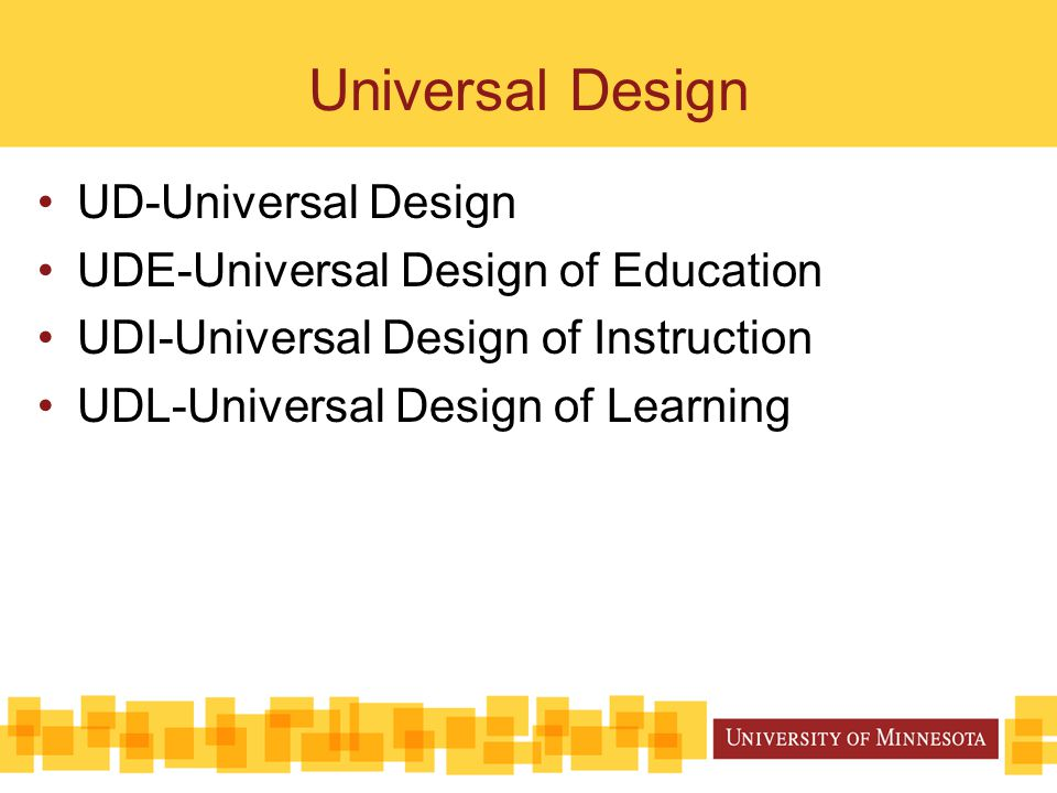 Universal Design UD-Universal Design UDE-Universal Design of Education UDI-Universal Design of Instruction UDL-Universal Design of Learning