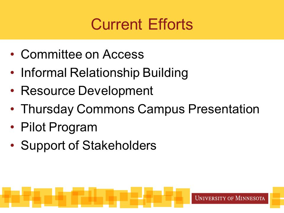 Current Efforts Committee on Access Informal Relationship Building Resource Development Thursday Commons Campus Presentation Pilot Program Support of Stakeholders