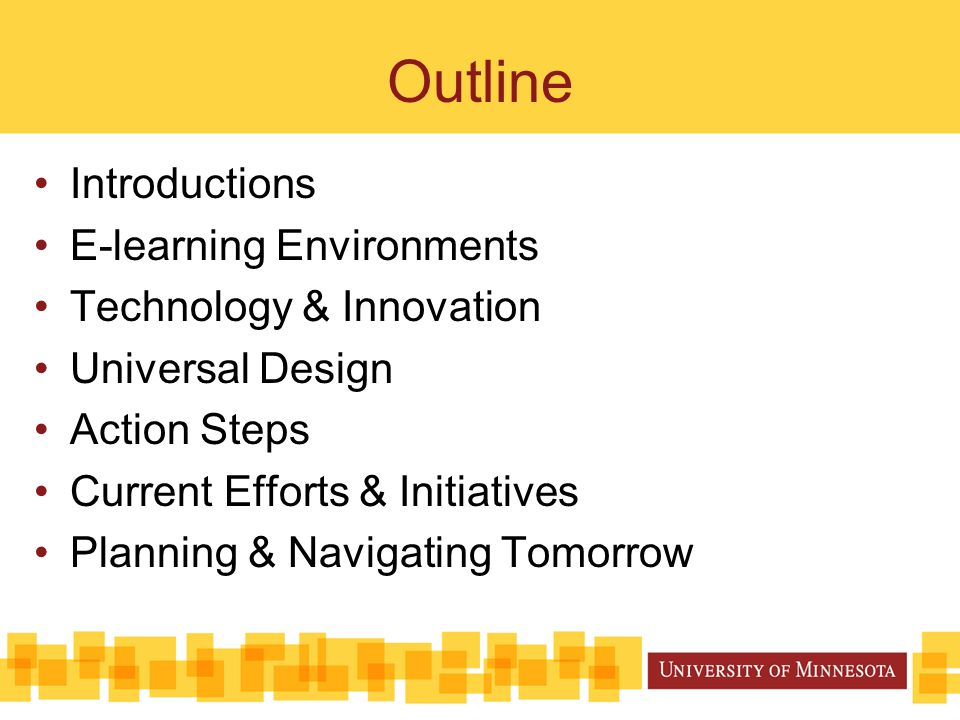 Outline Introductions E-learning Environments Technology & Innovation Universal Design Action Steps Current Efforts & Initiatives Planning & Navigating Tomorrow