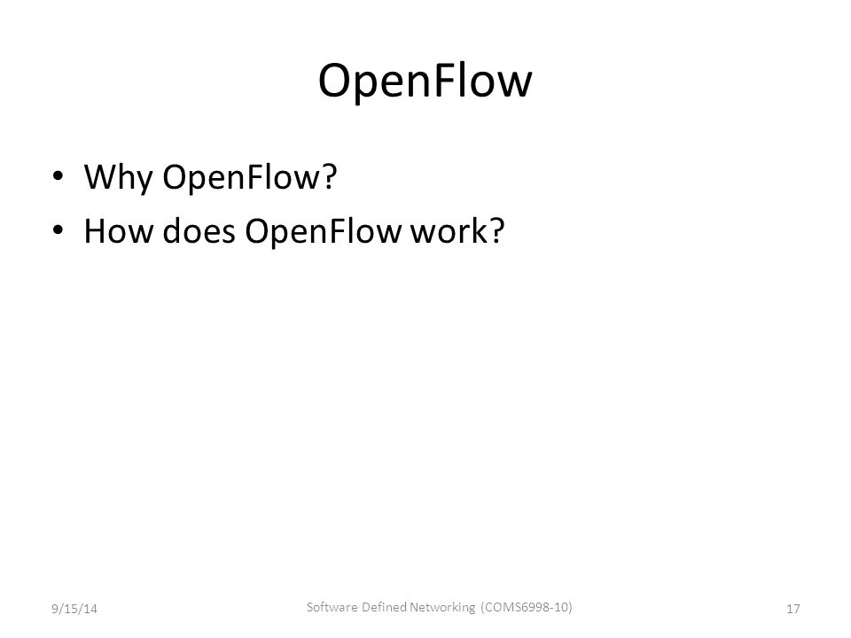 OpenFlow Why OpenFlow? How does OpenFlow work? 9/15/1417 Software Defined Networking (COMS6998-10)