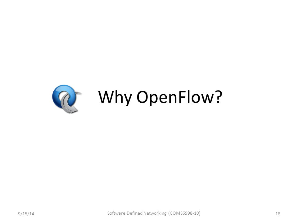 Why OpenFlow? 9/15/1418 Software Defined Networking (COMS6998-10)