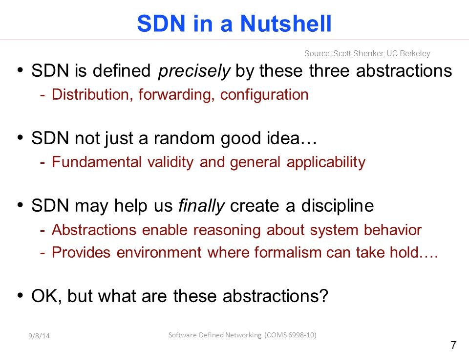 7 SDN is defined precisely by these three abstractions -Distribution, forwarding, configuration SDN not just a random good idea… -Fundamental validity
