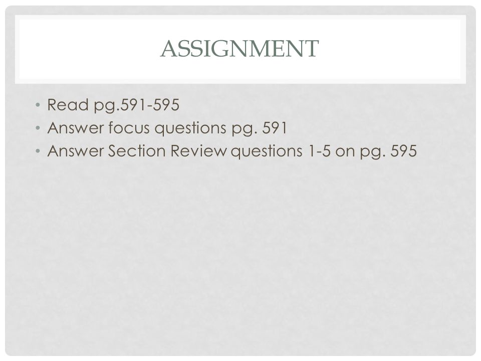 ASSIGNMENT Read pg.591-595 Answer focus questions pg.
