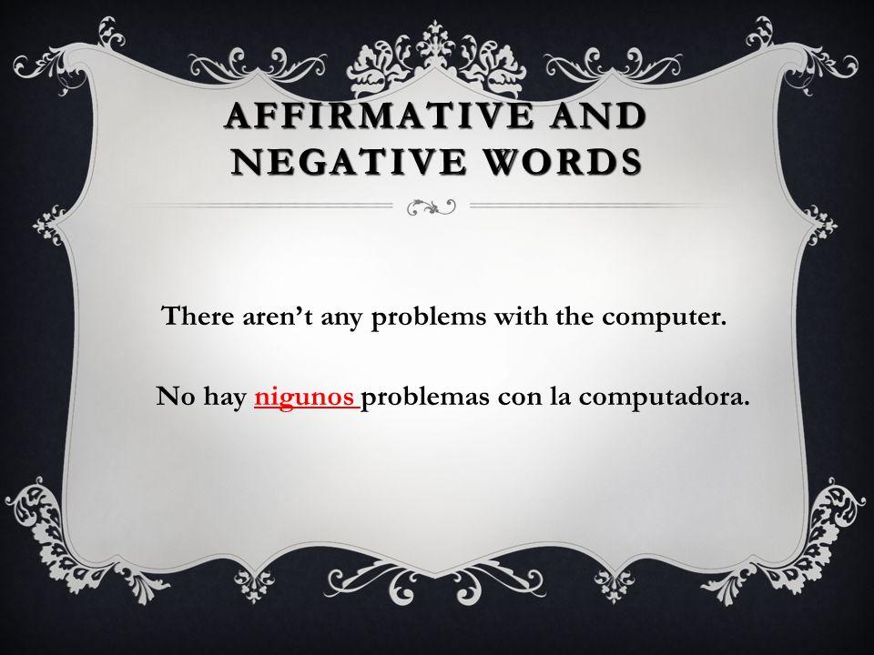 AFFIRMATIVE AND NEGATIVE WORDS I never study Spanish. Nunca estudio el español