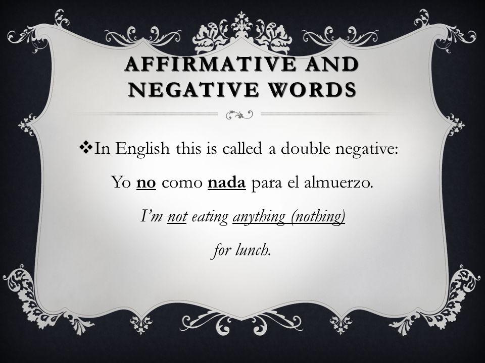 AFFIRMATIVE AND NEGATIVE WORDS I want neither a cat nor a dog. No quiero ni un gato ni un perro.