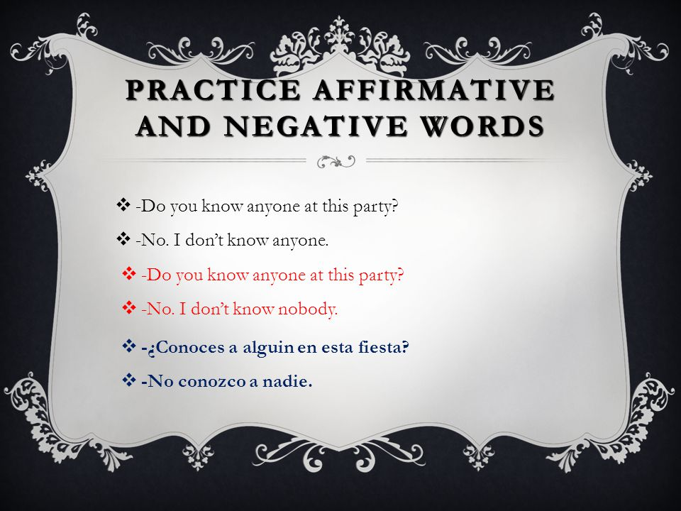 PRACTICE AFFIRMATIVE AND NEGATIVE WORDS  -Are there any fruits in the house?  -No there aren't any.  -Are there any fruits in the house?  -No ther