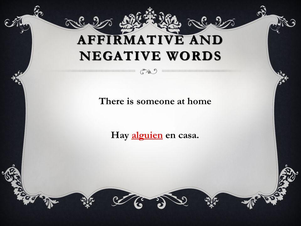 AFFIRMATIVE AND NEGATIVE WORDS I always study Spanish. Siempre estudio el español