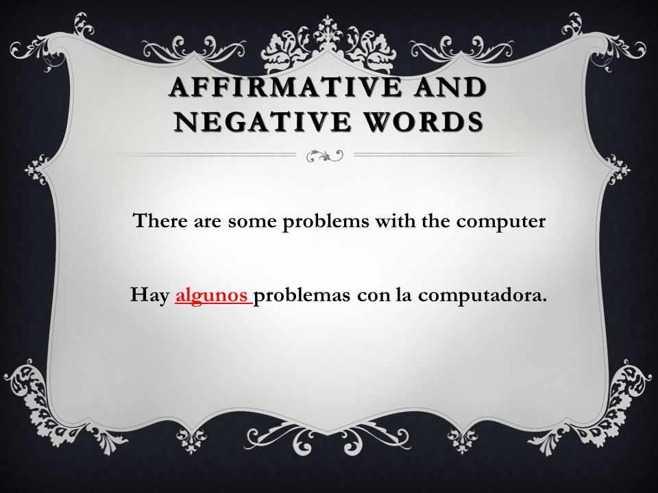 AFFIRMATIVE AND NEGATIVE WORDS Hay alguien en casa. There is someone at home