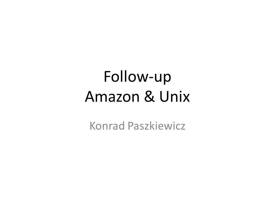 Follow-up Amazon & Unix Konrad Paszkiewicz