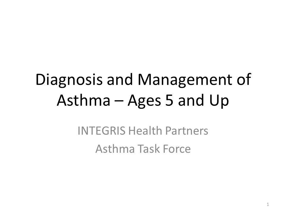 Diagnosis and Management of Asthma – Ages 5 and Up INTEGRIS Health Partners Asthma Task Force 1