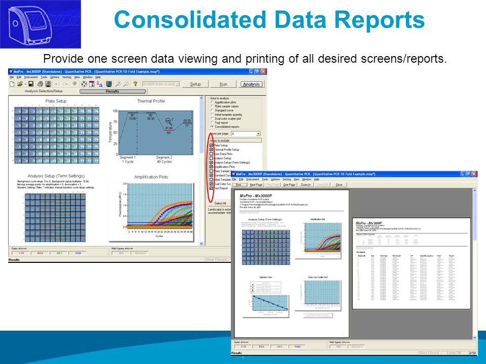 Consolidated Data Reports Provide one screen data viewing and printing of all desired screens/reports.