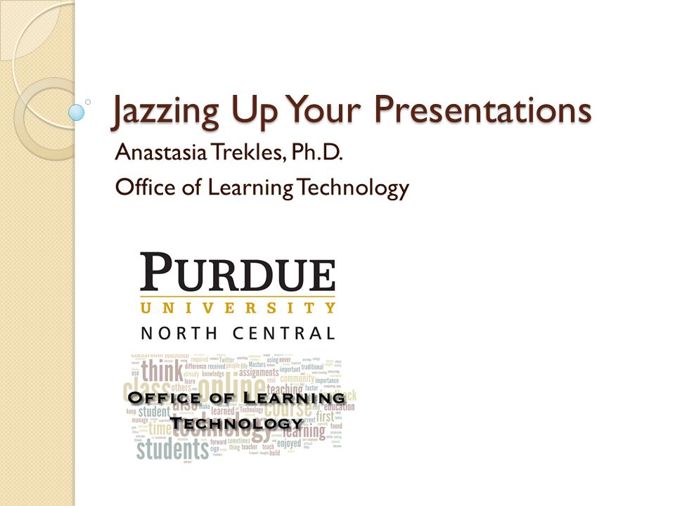 Jazzing Up Your Presentations Anastasia Trekles, Ph.D. Office of Learning Technology