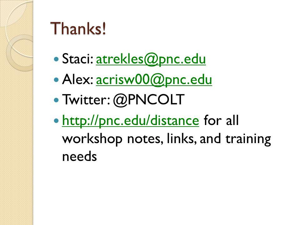 Thanks! Staci: atrekles@pnc.eduatrekles@pnc.edu Alex: acrisw00@pnc.eduacrisw00@pnc.edu Twitter: @PNCOLT http://pnc.edu/distance for all workshop notes