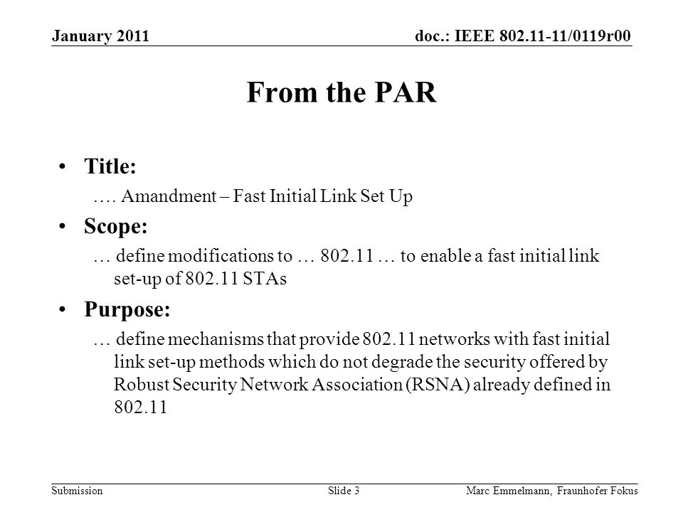 doc.: IEEE 802.11-11/0119r00 Submission From the PAR Title: …. Amandment – Fast Initial Link Set Up Scope: … define modifications to … 802.11 … to ena