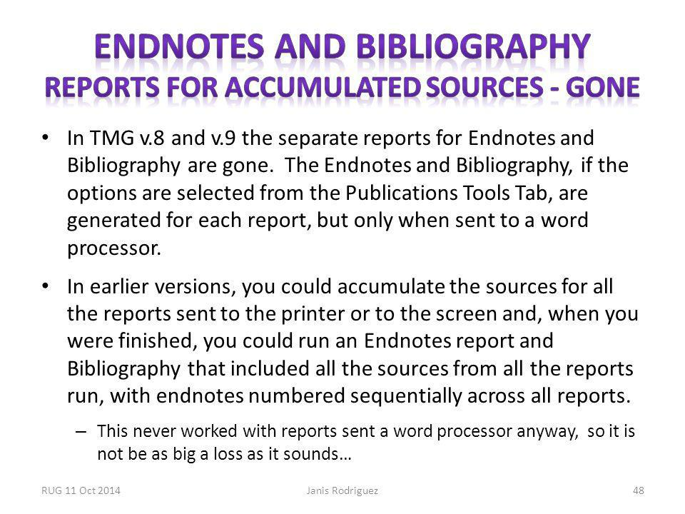 In TMG v.8 and v.9 the separate reports for Endnotes and Bibliography are gone.