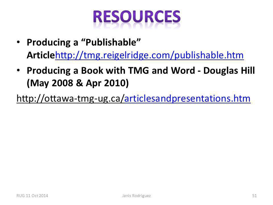 Producing a Publishable Articlehttp://tmg.reigelridge.com/publishable.htmhttp://tmg.reigelridge.com/publishable.htm Producing a Book with TMG and Word - Douglas Hill (May 2008 & Apr 2010) http://ottawa-tmg-ug.ca/articlesandpresentations.htmarticlesandpresentations.htm RUG 11 Oct 2014Janis Rodriguez51