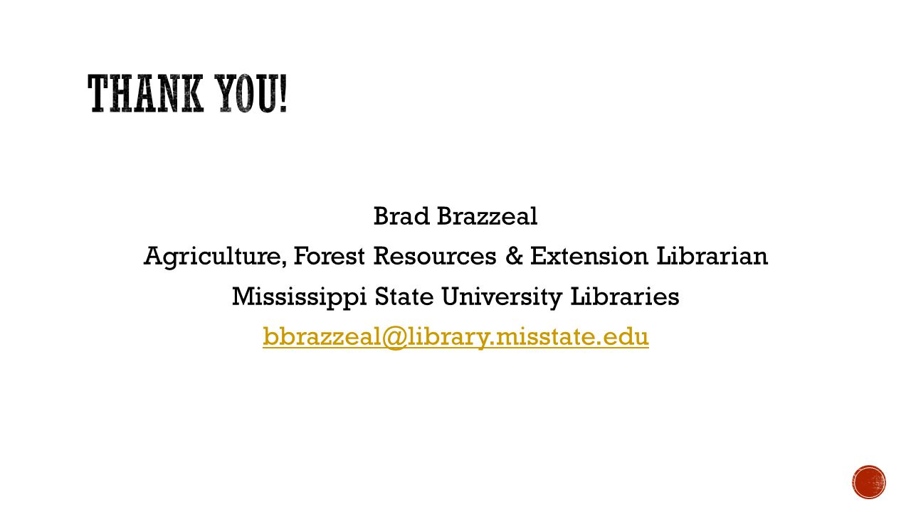 Brad Brazzeal Agriculture, Forest Resources & Extension Librarian Mississippi State University Libraries bbrazzeal@library.misstate.edu