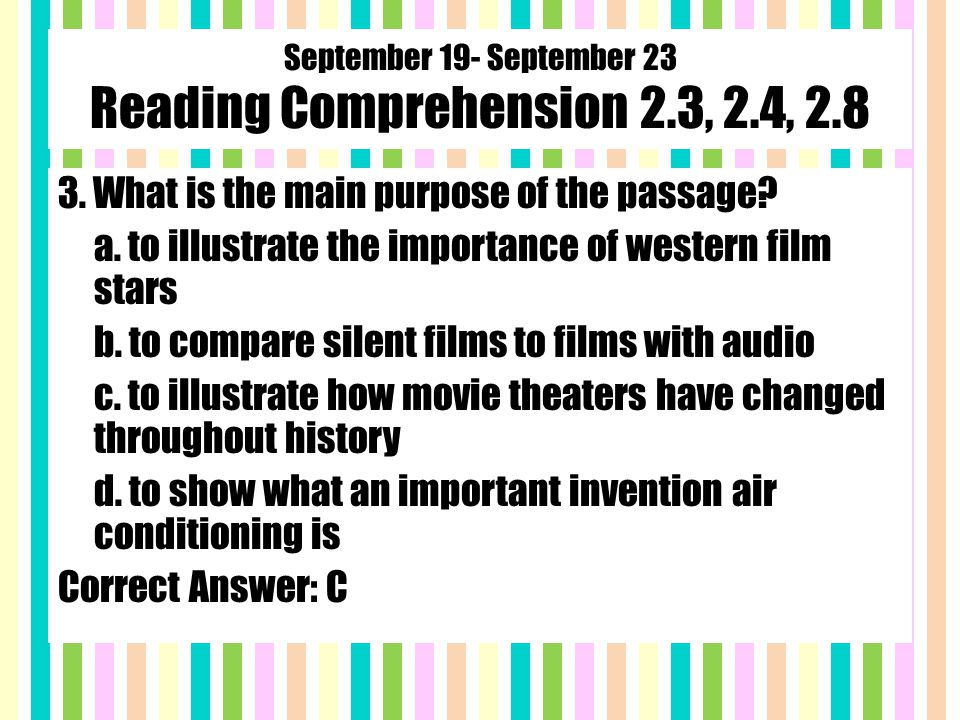 September 19- September 23 Reading Comprehension 2.3, 2.4, 2.8 3. What is the main purpose of the passage? a. to illustrate the importance of western