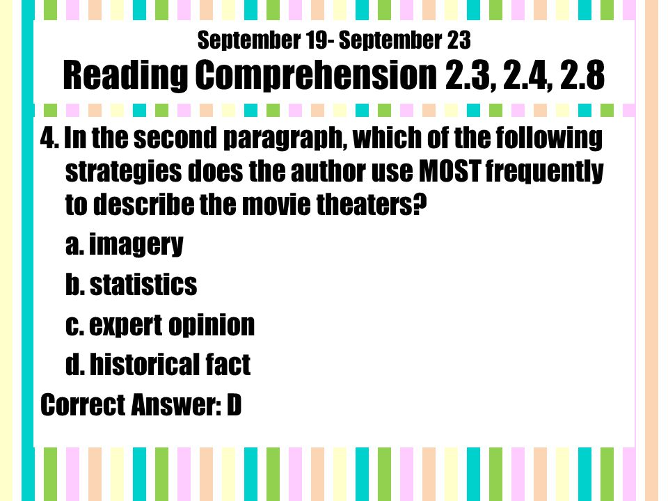 September 19- September 23 Reading Comprehension 2.3, 2.4, 2.8 4. In the second paragraph, which of the following strategies does the author use MOST