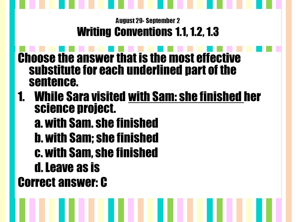 August 29- September 2 Writing Conventions 1.1, 1.2, 1.3 Choose the answer that is the most effective substitute for each underlined part of the sentence.