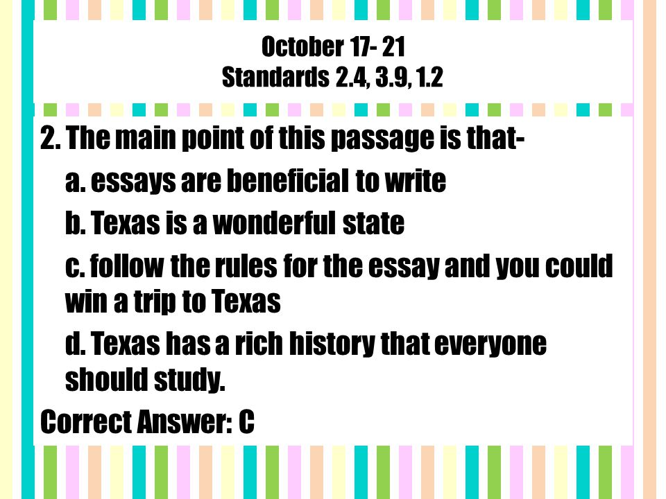 October 17- 21 Standards 2.4, 3.9, 1.2 2. The main point of this passage is that- a.