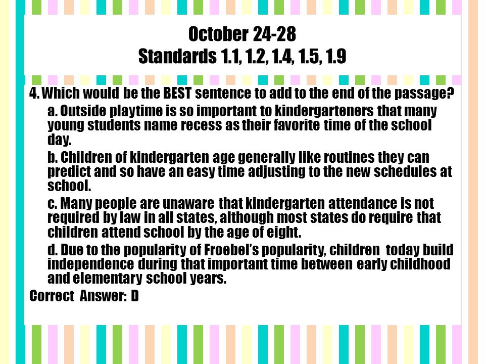 October 24-28 Standards 1.1, 1.2, 1.4, 1.5, 1.9 4. Which would be the BEST sentence to add to the end of the passage? a. Outside playtime is so import