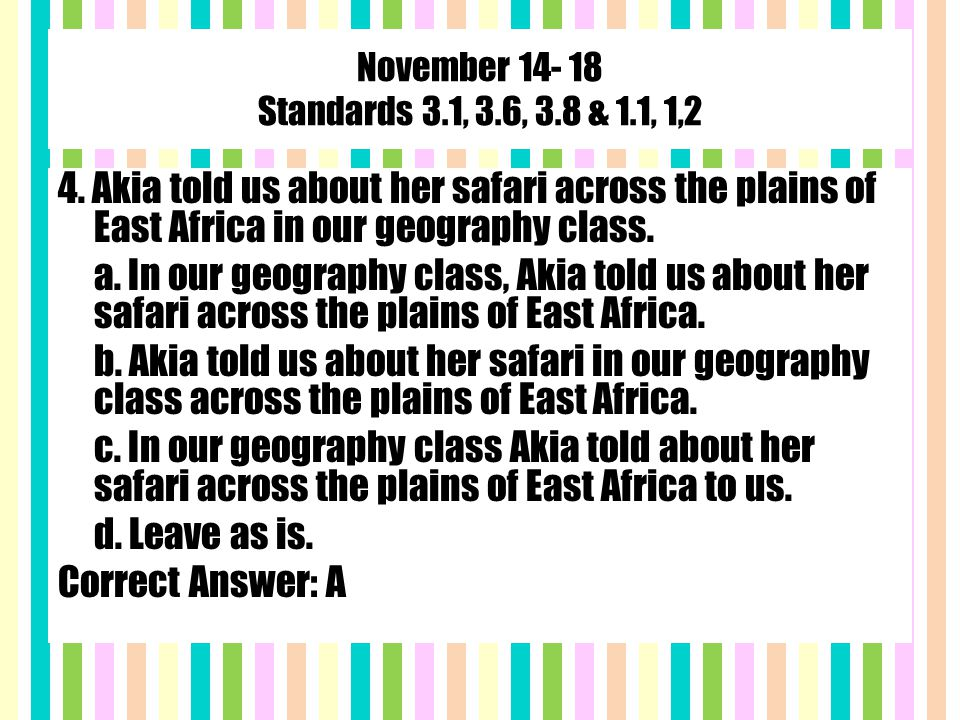 November 14- 18 Standards 3.1, 3.6, 3.8 & 1.1, 1,2 4. Akia told us about her safari across the plains of East Africa in our geography class. a. In our