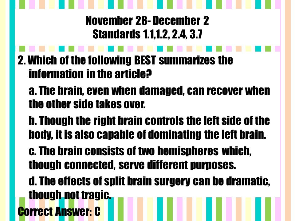 November 28- December 2 Standards 1.1,1.2, 2.4, 3.7 2. Which of the following BEST summarizes the information in the article? a. The brain, even when