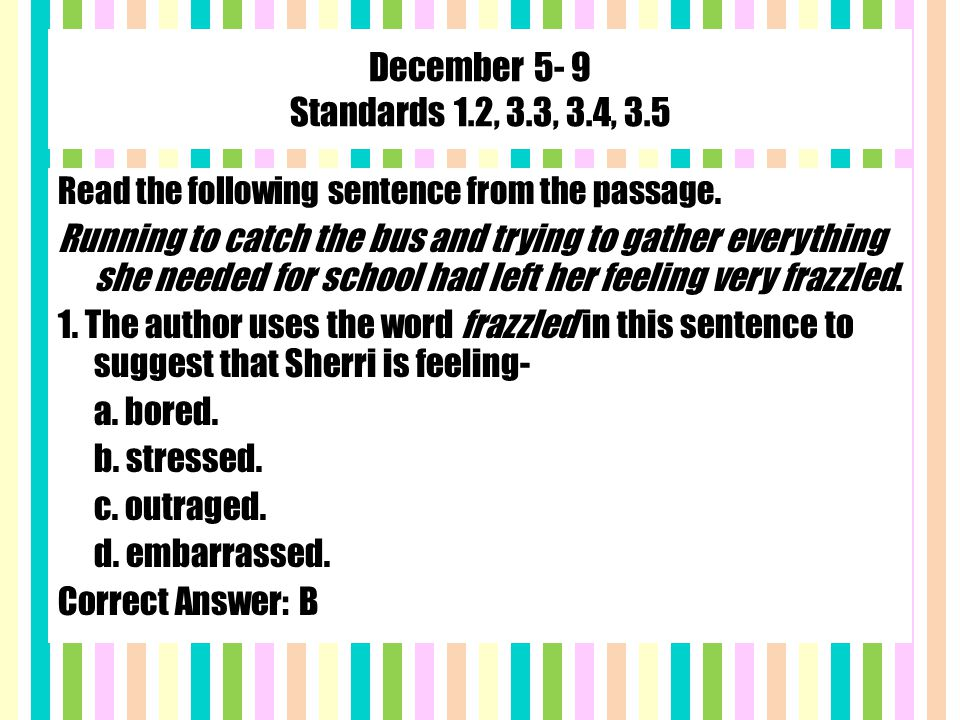 December 5- 9 Standards 1.2, 3.3, 3.4, 3.5 Read the following sentence from the passage.