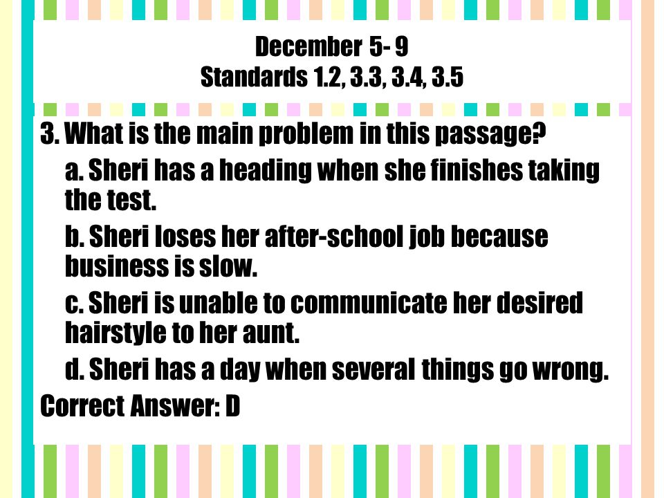December 5- 9 Standards 1.2, 3.3, 3.4, 3.5 3. What is the main problem in this passage.