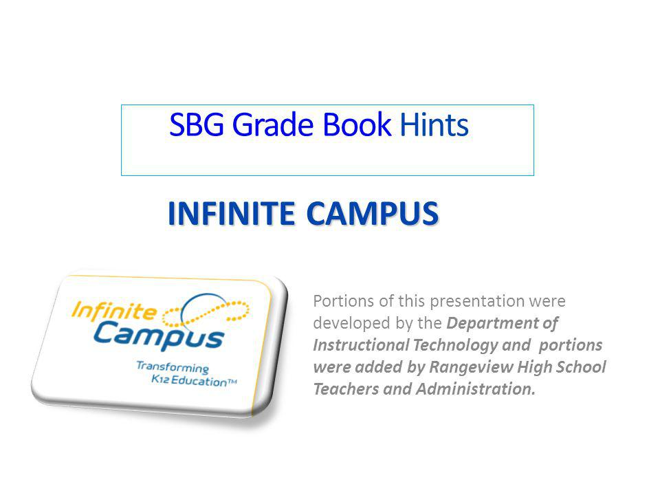 INFINITE CAMPUS SBG Grade Book Hints Portions of this presentation were developed by the Department of Instructional Technology and portions were adde