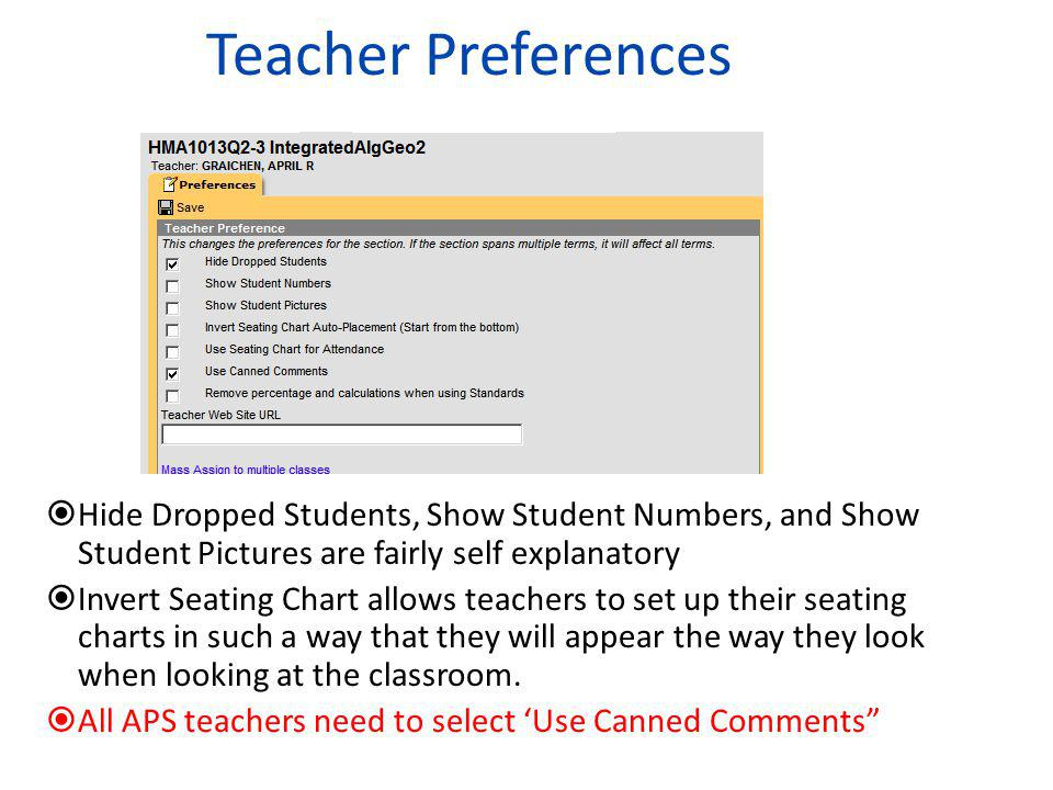 Teacher Preferences HHide Dropped Students, Show Student Numbers, and Show Student Pictures are fairly self explanatory IInvert Seating Chart allo
