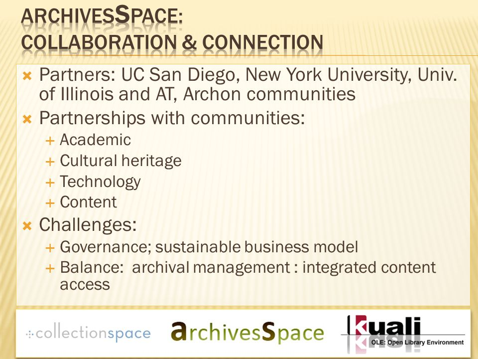  Partners: UC San Diego, New York University, Univ. of Illinois and AT, Archon communities  Partnerships with communities:  Academic  Cultural her