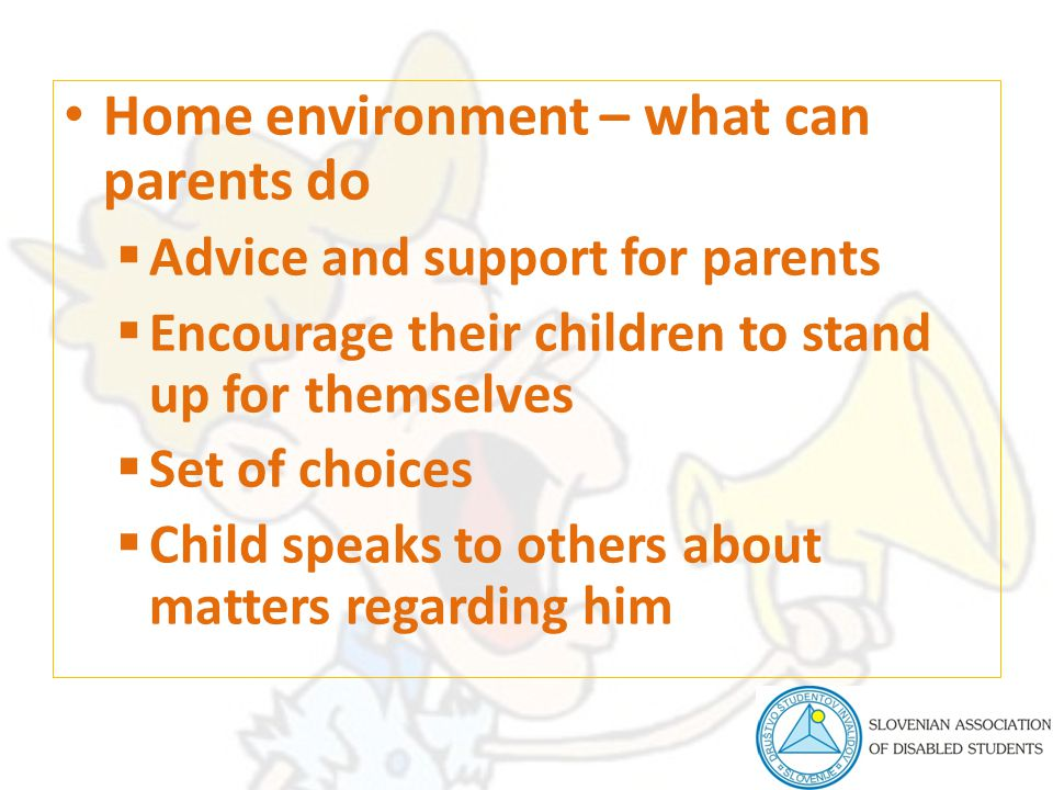 Home environment – what can parents do  Advice and support for parents  Encourage their children to stand up for themselves  Set of choices  Child speaks to others about matters regarding him