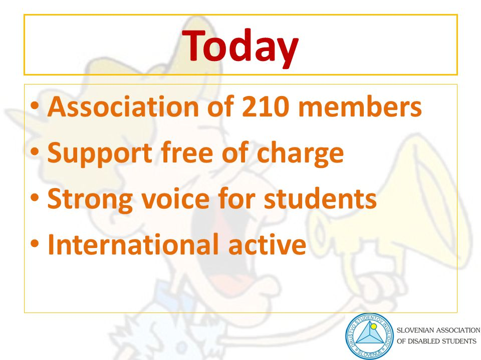 Today Association of 210 members Support free of charge Strong voice for students International active