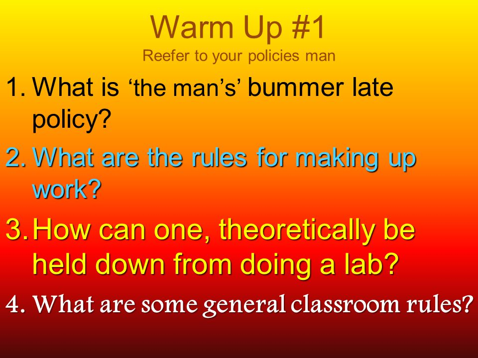 Warm Up #1 Reefer to your policies man 1. What is 'the man's' bummer late policy.
