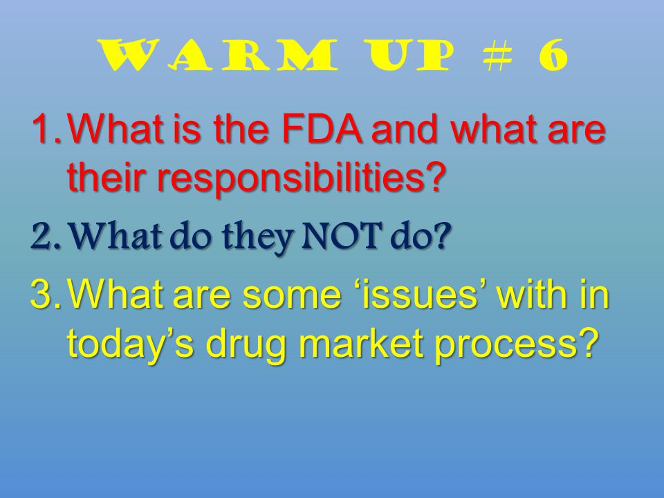 Warm Up # 6 1.What is the FDA and what are their responsibilities.