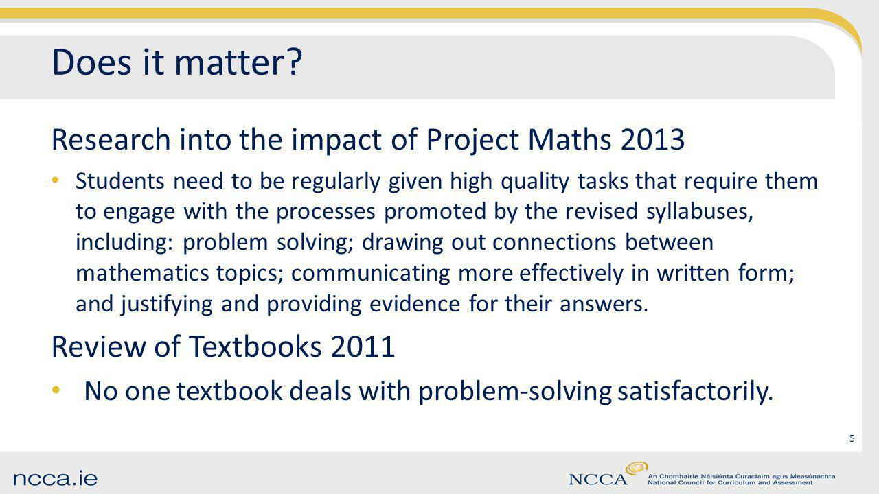 Does it matter? Research into the impact of Project Maths 2013 Students need to be regularly given high quality tasks that require them to engage with