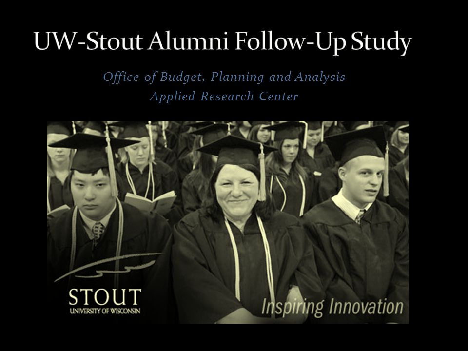 Study last conducted Spring 2008 Implemented in 1979 Currently conducted every other year Purpose of Study: Assess student satisfaction Measure educational effectiveness Identify areas for improvement University of Wisconsin - Stout Budget, Planning & Analysis