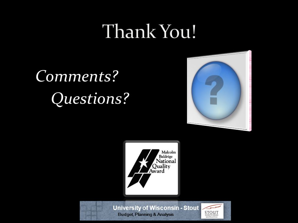 Comments Questions University of Wisconsin - Stout Budget, Planning & Analysis