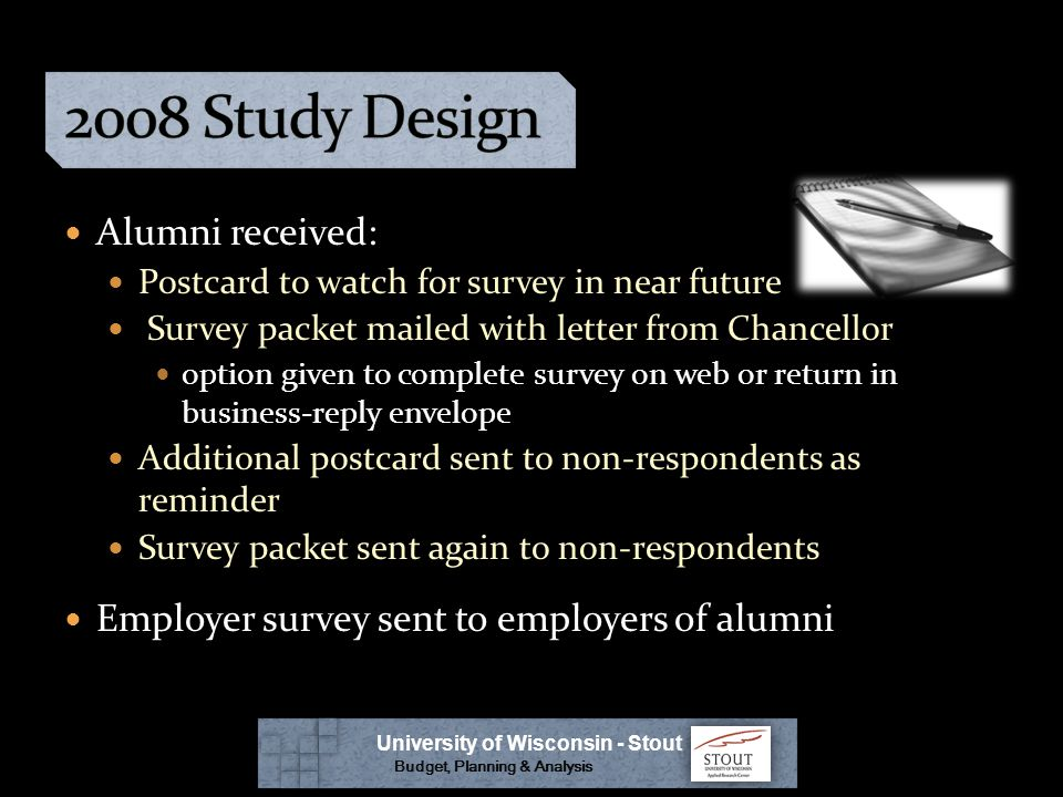 Letter from Chancellor Undergraduate or graduate survey Program specific survey (if available) Business-reply envelope University of Wisconsin - Stout Budget, Planning & Analysis Alumni Survey Packets Included :