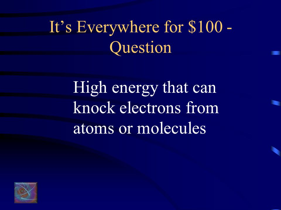 Up & Atom for $500 – Answer What is a neutron?