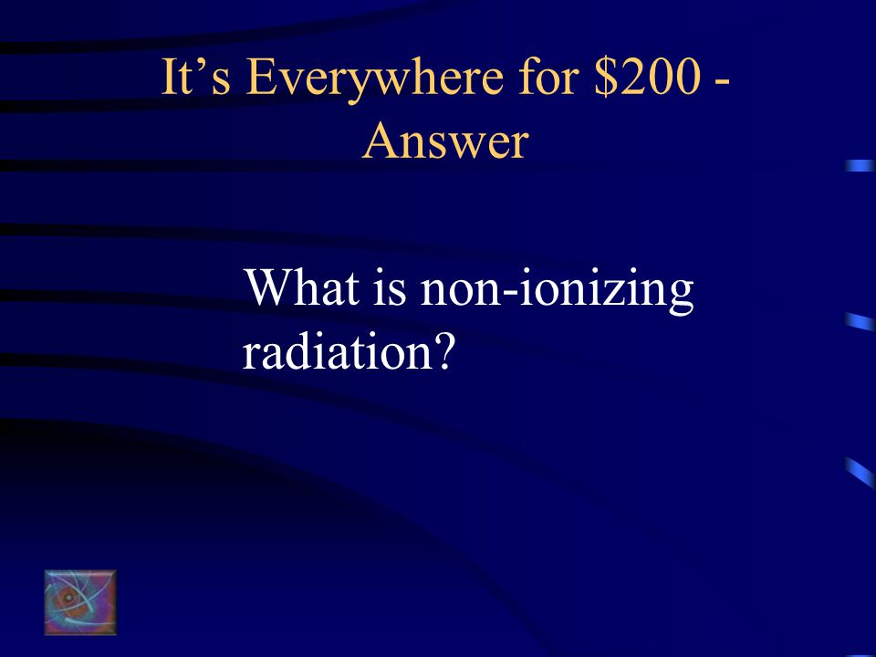It's Everywhere for $200 - Question Light, microwaves, radio and TV waves are examples
