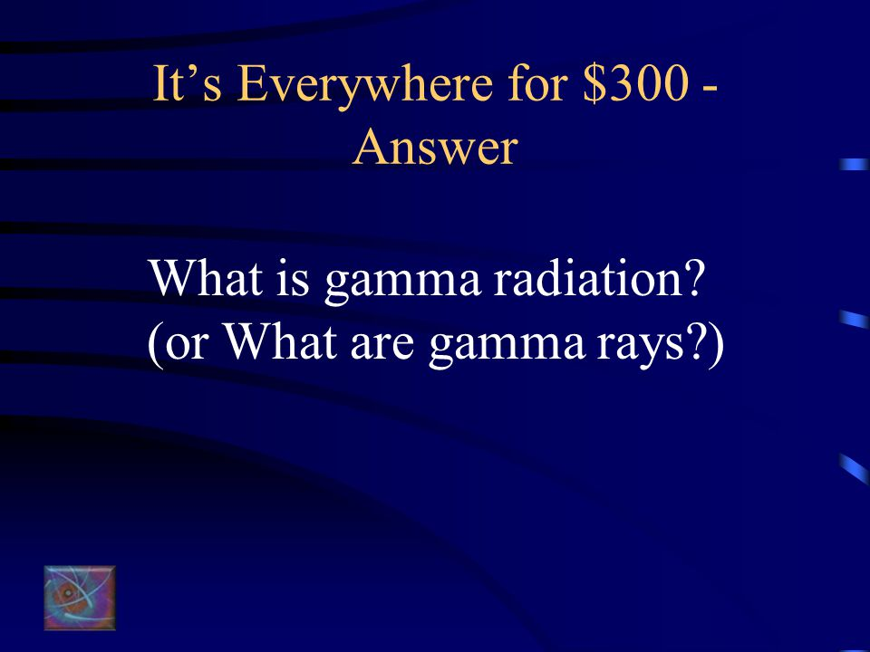 It's Everywhere for $300 - Question Radiation that is pure energy with no mass