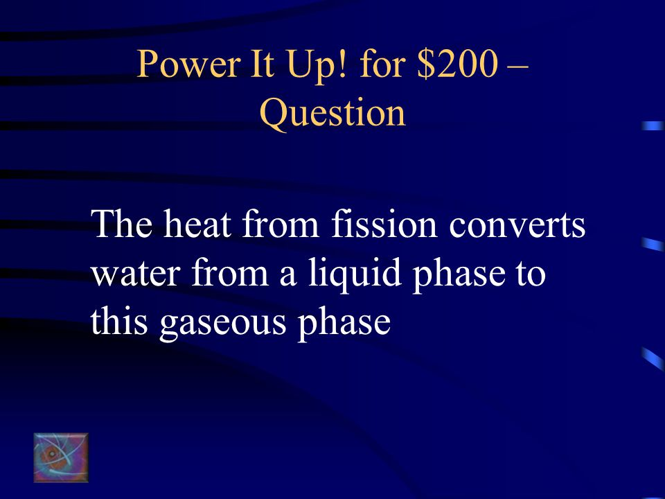 Power It Up! For $100 – Answer What is the reactor?