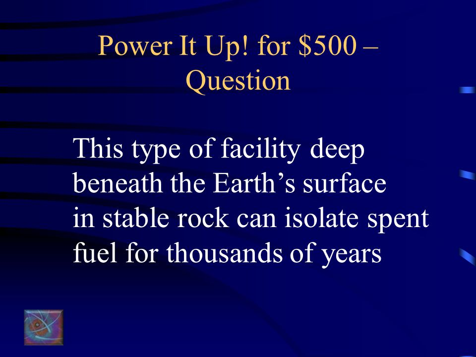 Power It Up! for $400 – Answer What is radioactive decay?