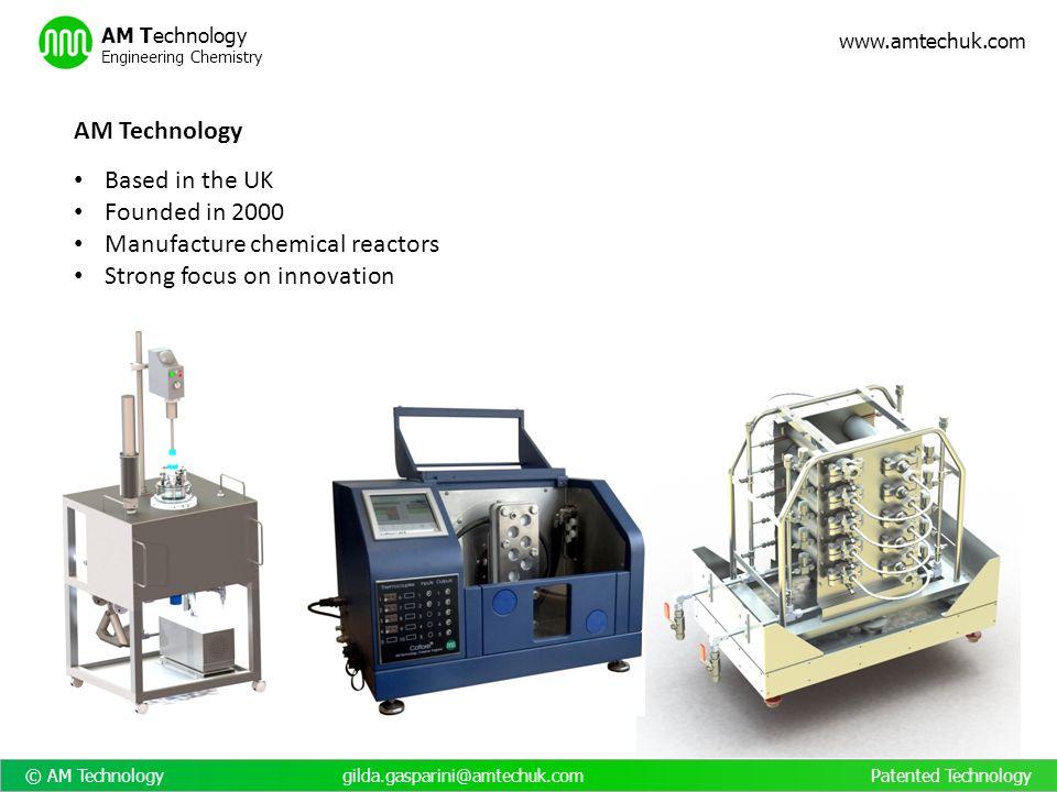 © AM Technology gilda.gasparini@amtechuk.com Patented Technology www.amtechuk.com AM Technology Engineering Chemistry AM Technology Based in the UK Fo