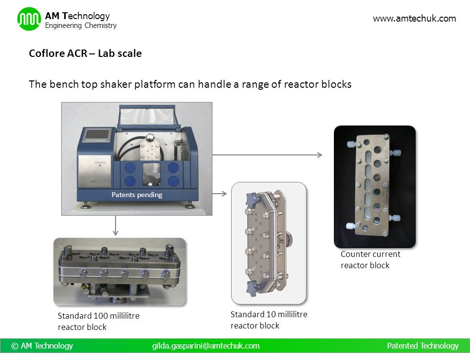 © AM Technology gilda.gasparini@amtechuk.com Patented Technology www.amtechuk.com AM Technology Engineering Chemistry 1-10 litre ATR flow reactor Biocatalytic oxidase Continuous makes this process scalable LCA data: 10 L continuous vs 10 1L batch cycles 88% reduction in kWh/L consumption 90% reduction in CO2 production Energy consumption and CO2 production increase more slowly in continuous than batch even more benefits will be achieved at larger scale
